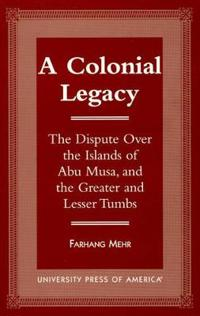 A Colonial Legacy: The Dispute Over the Islands of Abu Musa, and the Greater and Lesser Tumbs