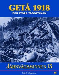 Järnvägsminnen 13 : GETÅ 1918-den stora tågolyckan - Rolph Wegmann pdf epub