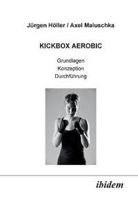 Kickbox Aerobic. Grundlagen, Konzeption, Durchführung