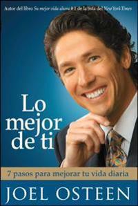 Lo Mejor de Ti: 7 Pasos Para Mejorar Tu Vida Diaria = Become a Better You