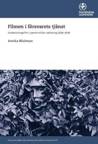 Filmen i försvarets tjänst : undervisningsfilm i svensk militär utbildning 1920-1939 - Annika Wickman pdf epub