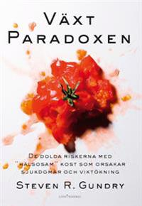 """Växtparadoxen : de dolda riskerna med """"hälsosam"""" kost som orsakar sjukdomar"""