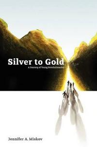 Silver to Gold: A Journey of Young Revolutionaries
