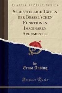 Sechsstellige Tafeln der Bessel'schen Funktionen Imaginären Argumentes (Classic Reprint)
