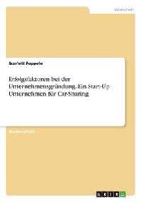 Erfolgsfaktoren bei der Unternehmensgründung. Ein Start-Up Unternehmen für Car-Sharing