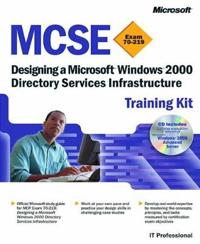 MCSE Training Kit (Exam 70-219): Designing a Microsoft Windows 2000 Directory Services Infrastructure: Designing a Microsoft Windows 2000 Directory Se