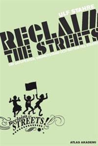 Reclaim the streets : om gatufester, vägmotstånd och rätten till staden