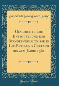 Geschichtliche Entwickelung der Standesverhältnisse in Liv-Esth-und Curland bis zum Jahre 1561 (Classic Reprint)