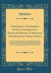 Venerabilis Hildeberti Primo Cenomanensis Episcopi Deinde Turonensis Archiepiscopi Opera Omnia