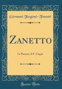 Zanetto: Le Passant, Di F. Coppe (Classic Reprint)