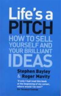 Lifes a pitch - how to sell yourself and your brilliant ideas