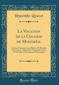La Vocation de la Colonie de Montréal: Lecture Prononcée Par Messire H. Rouxel, Prètre de St. Sulpice, Le 7 Septembre 1857, Et Enrichie d'Annotations