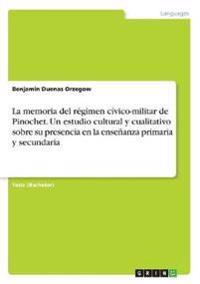 La memoria del régimen cívico-militar de Pinochet. Un estudio cultural y cualitativo sobre su presencia en la enseñanza primaria y secundaria