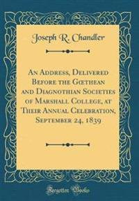 An Address, Delivered Before the Goethean and Diagnothian Societies of Marshall College, at Their Annual Celebration, September 24, 1839 (Classic Reprint)