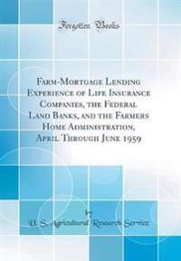 Farm-Mortgage Lending Experience of Life Insurance Companies, the Federal Land Banks, and the Farmers Home Administration, April Through June 1959 (Cl