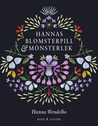 Hannas blomsterpill & mönsterlek - Hanna Wendelbo - böcker (9789188743336)     Bokhandel
