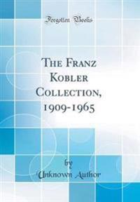 The Franz Kobler Collection, 1909-1965 (Classic Reprint)