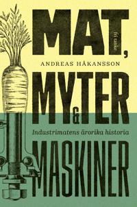 Mat, myter & maskiner : industrimatens ärorika historia