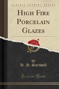 High Fire Porcelain Glazes (Classic Reprint)
