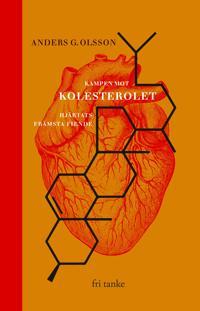 Kampen mot kolesterolet : Hjärtats främsta fiende