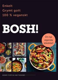 BOSH! : enkelt, grymt gott, 100% veganskt