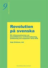 Revolution på svenska  -  Ett vittnesseminarium om jämställdhetens institutionalisering, politisering och expansion 1972-1976