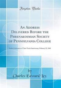 An Address Delivered Before the Phrenakosmian Society of Pennsylvania College
