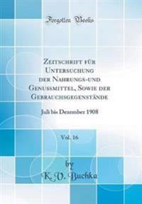 Zeitschrift für Untersuchung der Nahrungs-und Genußmittel, Sowie der Gebrauchsgegenstände, Vol. 16