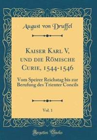 Kaiser Karl V, und die Römische Curie, 1544-1546, Vol. 1
