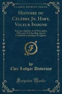 Histoire du Célèbre Jn. Hart, Voleur Insigne