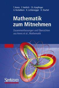 Mathematik Zum Mitnehmen: Zusammenfassungen Und Übersichten Aus Arens et al., Mathematik