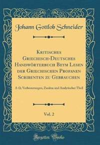 Kritisches Griechisch-Deutsches Handwörterbuch Beym Lesen der Griechischen Profanen Scribenten zu Gebrauchen, Vol. 2