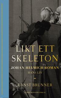 Likt ett skeleton : Johan Helmich Roman - hans liv