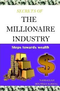 Secrets of the Millionaire Industry: Steps Towards Wealth