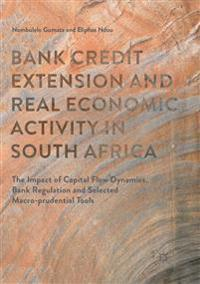 Bank Credit Extension and Real Economic Activity in South Africa : The Impact of Capital Flow Dynamics, Bank Regulation and Selected Macro-prudential
