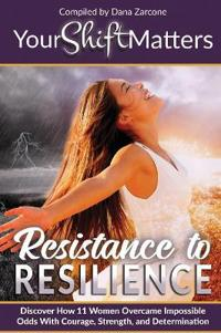 Your Shift Matters: Resistance to Resilience