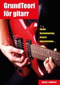 Grundteori för gitarr : skalor, harmonisering, ackord, improvisation...