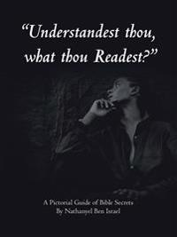 Understandest Thou, What Thou Readest?: A Pictorial Guide of Bible Secrets