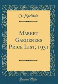 Market Gardeners Price List, 1931 (Classic Reprint)