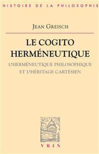 Le Cogito Hermeneutique: L'Hermeneutique Philosophique Et L'Heritage Cartesien
