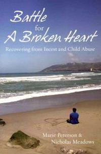 Battle for a Broken Heart: Recovering from Incest and Child Abuse