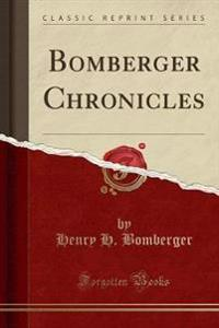 Bomberger Chronicles (Classic Reprint)