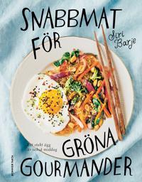 Snabbmat för gröna gourmander : ett stekt ägg är också middag