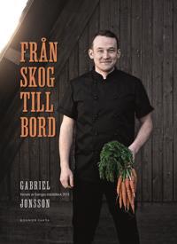 Från skog till bord : Vinnare av Sveriges mästerkock 2019