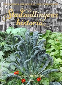 Stadsodlingens historia : kålgårdar, kolonier & asfaltsblommor