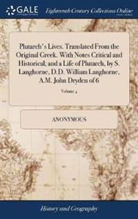 Plutarch's Lives. Translated from the Original Greek. with Notes Critical and Historical; And a Life of Plutarch, by S. Langhorne, D.D. William Langhorne, A.M. John Dryden of 6; Volume 4