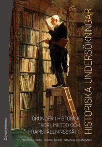 Historiska undersökningar - Grunder i historisk teori, metod och framställningssätt