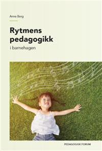 Rytmens pedagogikk; i barnehagen - Anne Berg pdf epub