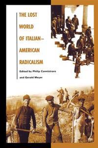 The Lost World of Italian-american Radicalism
