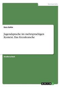 Jugendsprache im mehrsprachigen Kontext. Das Kiezdeutsche